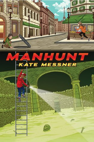 Manhunt red letters in middle. Kate Messner under in yellow. from A in Manhunt ladder to underground with boy in red sweatshirt going down holding torch to underground cavern. above on street boy kneeling holding manhole cover. girl running on pavement. buildings on Paris Street around them.