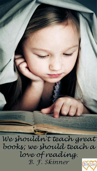 image of little girl snuggled under blanket one hand on chin other hand pointing to page in book. soft light on the face. quote underneath reads We shouldn't teach great books; we should teach a love of reading. B.F. Skinner