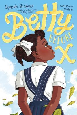 book cover has light blue sky in background. large yellow letters across top reads Betty smaller letters beneath this reads Before X. image of young brown skinned girl with dark hair standing in middle with her back to viewer. she has white blouse and pinafore dress with white ribbon in hair. green leaves flying beside her her side.