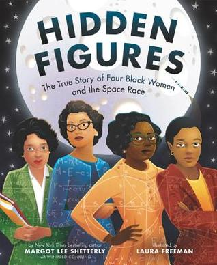 image of four African American women in front posing for photo. large image of moon behind them. darkness of space around moon. large black letters over moon reads Hidden Figures.