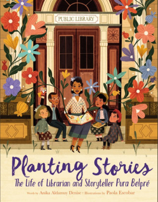 cover image of exterior of public library with large flowers along walls and columns beside main door. on steps seated a Pertan Rican lady with four children around her as she reads a book to them. blue letters below reads 'Planting Stories: the life of Librarian and Storyteller Pura Belpre.'