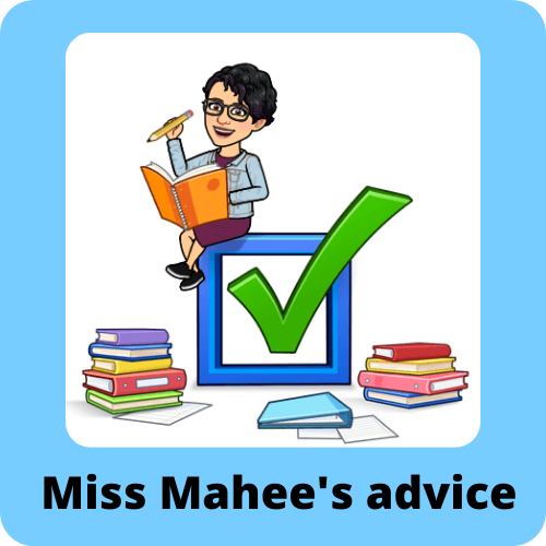 light blue background with cartoon image of girl holding pencil and book sitting on top of check box with yes tick inside. piles of books and folders underneath with white background. black letters underneath read Miss Mahee's advice.