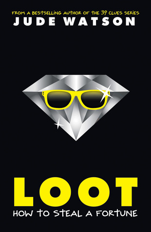 black background with image of sparkling diamond in middle with yellow sunglasses on. large yellow letters at bottom read Loot and white below How to steal a fortune. white letters at top read Jude Watson.