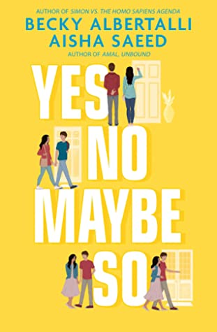 cover image yellow background. small images of young couple standing at door, walking and standing together. large white letters read Yes No Maybe So. at top in blue letters Becky Albertalli Aisha Saeed.