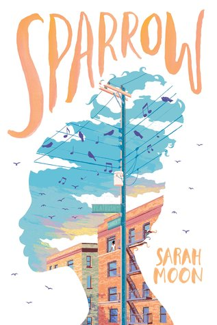 book cover image is in white background with side profile of young girl with large bun in middle. image inside profile shape of street corner with buildings, power wires, sky with clouds and birds on wires. musical notes too. large orange letters at top read Sparrow with smaller letters on bottom right reading Sarah Moon.