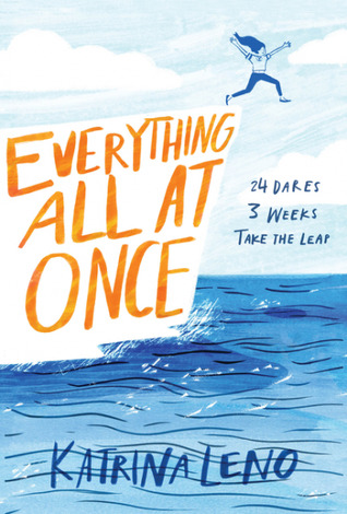 cover image of a young girl leaping off from a cliff into the sea below. large orange letters across cliff reads Everything all at once. blue letters on sea reads Katrina Leno.